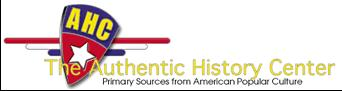 The Authentic History Center endeavors to tell the story of the United States...  primary through popular culture. It was created to teach that the everyday objects in society have authentic historical value and reflect the social consciousness of the era that produced them.