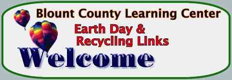 Earth Day recycling links from the Blount County Learning Center