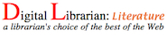 Digital Librarian: a librarian's choice of the best of the Web.