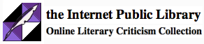 The ipl2 Literary Criticism Collection contains critical and biographical websites about authors and their works that can be browsed by author, by title, or by nationality and literary period.