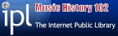 IPL Music History 102 provides a Guide to Western Composers and their Music from the Middle Ages to the Present.