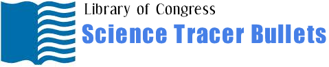The Library of Congress SCIENCE TRACER BULLET SERIES contains research guides that help you locate information on science and technology subjects.