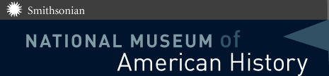 The Smithsonian National Museum of American History provides information related to Food, Family & Social Life, Architecture, Clothing, Coins, Currency, Medals, Government, Politics, Reform, Health, Medicine, Musical Instruments, Natural Resources, Textiles, Transportation,and Work