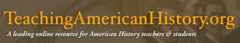 Teaching American History links to letters, speeches, documents, web sites, and articles on the significant people and events in American history.