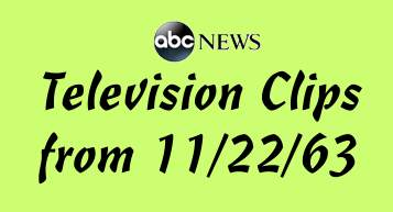 Watch the original television clips from ABC News from November 22, 1963 and the Kennedy Assassination.