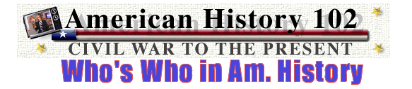 Who's Who in American History provides information related to history from the civil war to the present and is sorted by names, eras, and occupations.